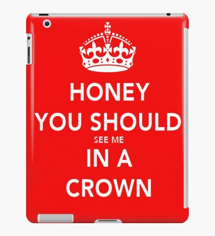 Honey You Should See Me in a CROWN iPad Case/Skin