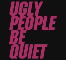 Ugly People Be Quiet Kids Clothes
