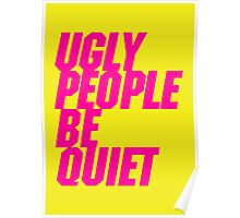Ugly People Be Quiet Poster