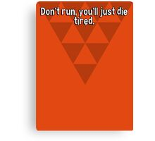 Don't run' you'll just die tired. Canvas Print