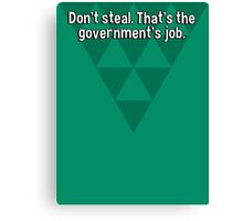 Don't steal. That's the government's job. Canvas Print