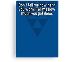 Don't tell me how hard you work. Tell me how much you get done. Canvas Print