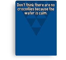 Don't think there are no crocodiles because the water is calm. Canvas Print