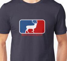 Major league deer hunter  Unisex T-Shirt