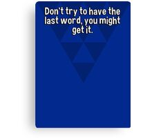 Don't try to have the last word' you might get it. Canvas Print