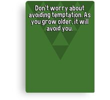 Don't worry about avoiding temptation. As you grow older' it will avoid you. Canvas Print