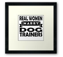 Real Women Marry Dog Trainers Framed Print
