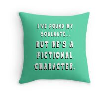 My Soulmate is a Fictional Character Throw Pillow