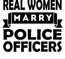 Real Women Marry Police Officers by GiftIdea