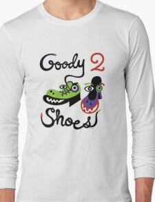 Goody Two Shoes Long Sleeve T-Shirt
