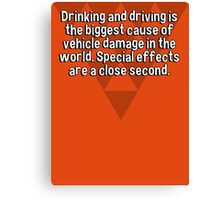 Drinking and driving is the biggest cause of vehicle damage in the world. Special effects are a close second. Canvas Print