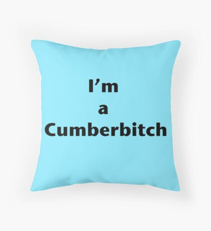 I'm a Cumberbitch Throw Pillow
