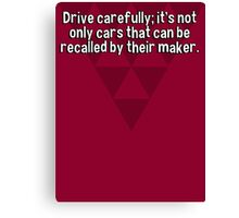 Drive carefully; it's not only cars that can be recalled by their maker. Canvas Print