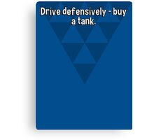 Drive defensively - buy a tank. Canvas Print