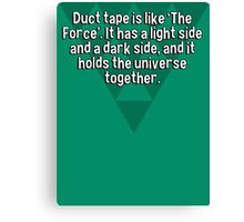 Duct tape is like 'The Force'. It has a light side and a dark side' and it holds the universe together. Canvas Print
