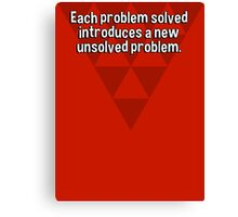Each problem solved introduces a new unsolved problem. Canvas Print