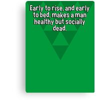 Early to rise' and early to bed' makes a man healthy but socially dead. Canvas Print