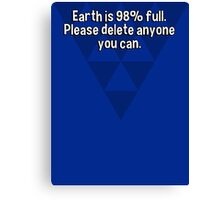 Earth is 98% full. Please delete anyone you can. Canvas Print