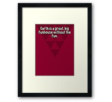 Earth is a great' big funhouse without the fun. Framed Print