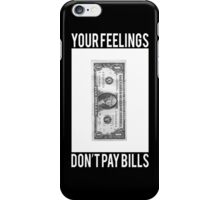 Your Feelings Don't Pay Bills iPhone Case/Skin