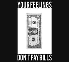 Your Feelings Don't Pay Bills Unisex T-Shirt