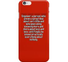 Engineer: a person who knows a great deal about very little and who goes along knowing more and more about less and less' until finally he knows practically everything about nothing. iPhone Case/Skin