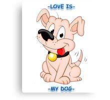 Love is - my dog Canvas Print