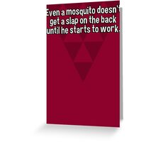 Even a mosquito doesn't get a slap on the back until he starts to work. Greeting Card