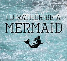 I'd Rather Be A Mermaid by anabellstar