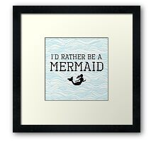 I'd Rather Be A Mermaid Framed Print