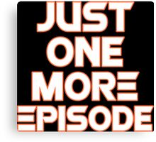 Just One More Episode Canvas Print