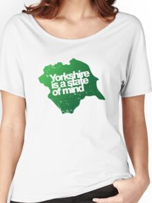 Yorkshire is a state of mind Women's Relaxed Fit T-Shirt