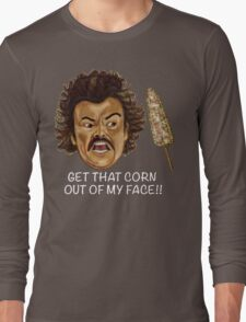 Get that Corn Out of My Face!! Long Sleeve T-Shirt