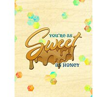 You're as sweet as honey Photographic Print