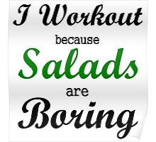 I WORKOUT BECAUSE SALADS ARE BORING Poster