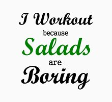 I WORKOUT BECAUSE SALADS ARE BORING T-Shirt