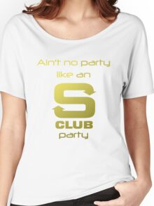 S Club 7 Shirt - Ain't no party like an S Club party Women's Relaxed Fit T-Shirt