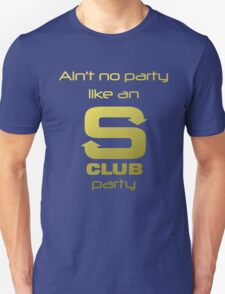 S Club 7 Shirt - Ain't no party like an S Club party Unisex T-Shirt