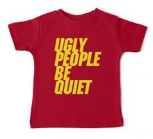 Ugly People Be Quiet Baby Tee