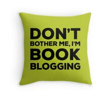 Don't Bother Me, I'm Book Blogging - Green Throw Pillow