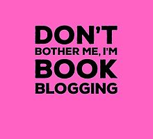 Don't Bother Me, I'm Book Blogging - Pink by Samantha Weldon