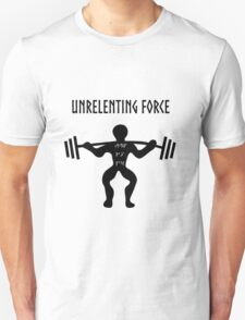 UNRELENTING FORCE Unisex T-Shirt