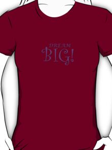 Dream BIG! #2 T-Shirt