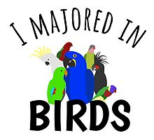 I Majored in Birds by parrotproducts