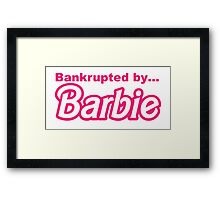Bankrupted by... BARBIE Framed Print