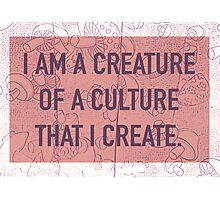 I am a Creature of a Culture That I Create Photographic Print