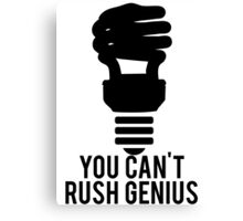 You Can't Rush Genius Lightbulb Canvas Print