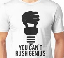 You Can't Rush Genius Lightbulb Unisex T-Shirt