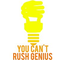 You Can't Rush Genius Lightbulb Photographic Print