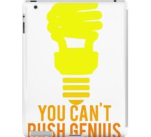 You Can't Rush Genius Lightbulb iPad Case/Skin